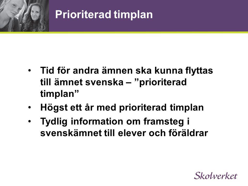 """Prioriterad timplan Tid för andra ämnen ska kunna flyttas till ämnet svenska – """"prioriterad timplan"""" Högst ett år med prioriterad timplan Tydlig infor"""