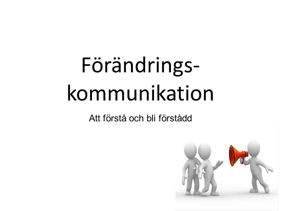 Förändrings- kommunikation Att förstå och bli förstådd