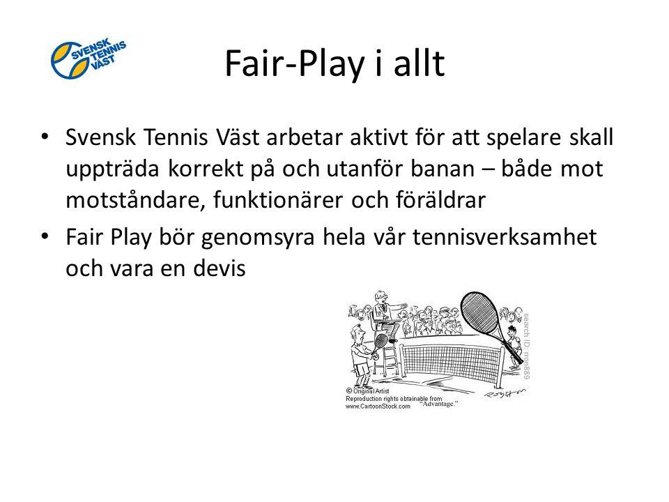 Fair-Play i allt Svensk Tennis Väst arbetar aktivt för att spelare skall uppträda korrekt på och utanför banan – både mot motståndare, funktionärer och föräldrar Fair Play bör genomsyra hela vår tennisverksamhet och vara en devis