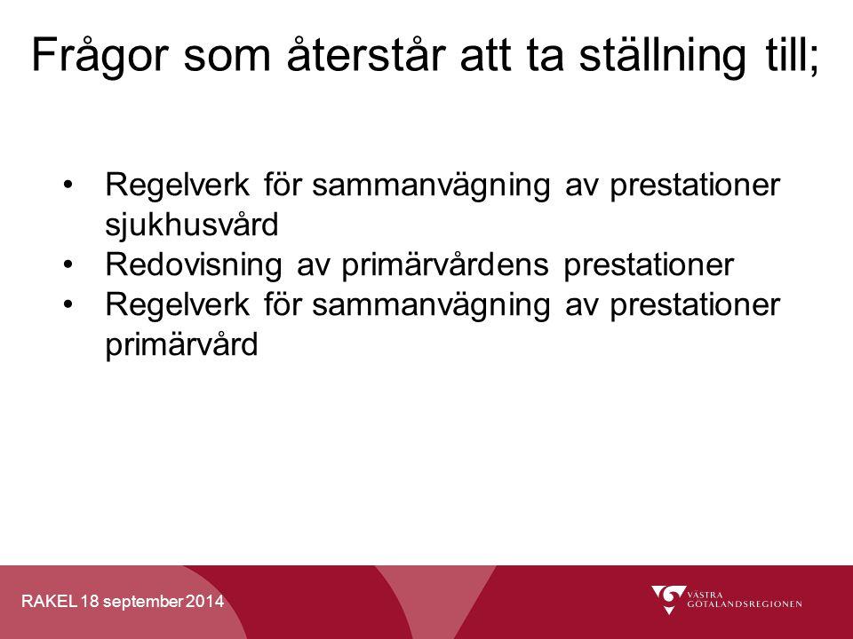 RAKEL 18 september 2014 Frågor som återstår att ta ställning till; Regelverk för sammanvägning av prestationer sjukhusvård Redovisning av primärvården
