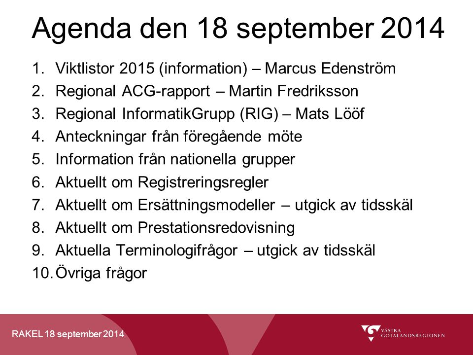 RAKEL 18 september 2014 1.Viktlistor 2015 (information) – Marcus Edenström 2.Regional ACG-rapport – Martin Fredriksson 3.Regional InformatikGrupp (RIG