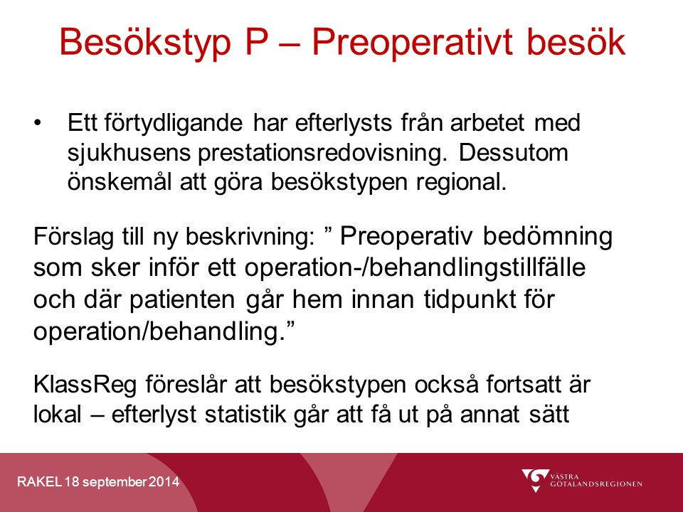 RAKEL 18 september 2014 Besökstyp P – Preoperativt besök Ett förtydligande har efterlysts från arbetet med sjukhusens prestationsredovisning. Dessutom