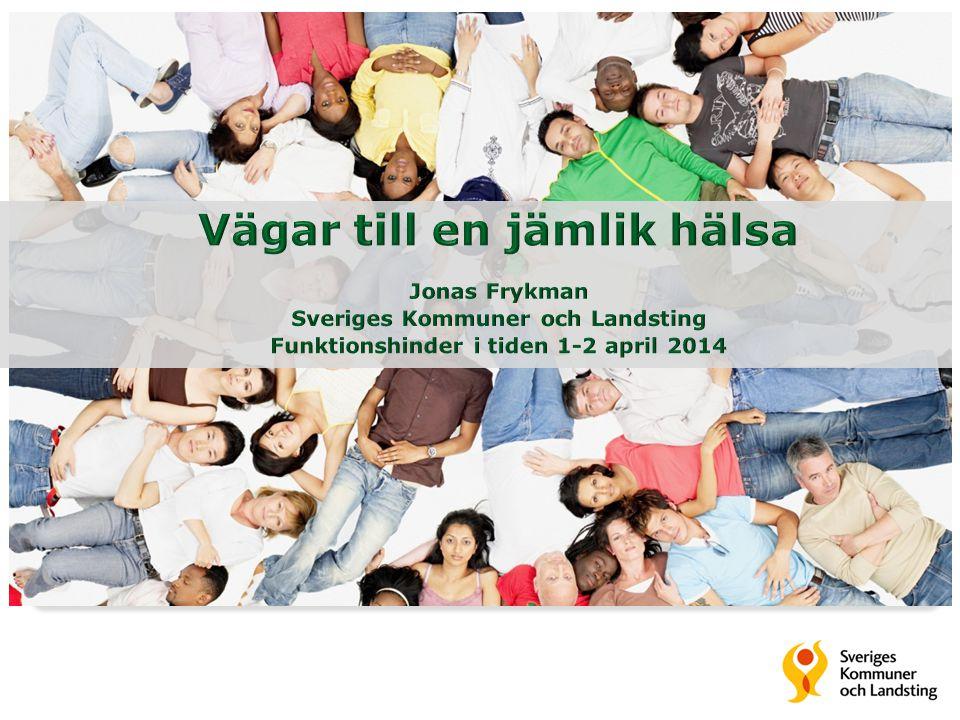 Upplägg Jonas Frykman, Sveriges Kommuner och Landsting SKL prioriterar jämlik vård och hälsa.