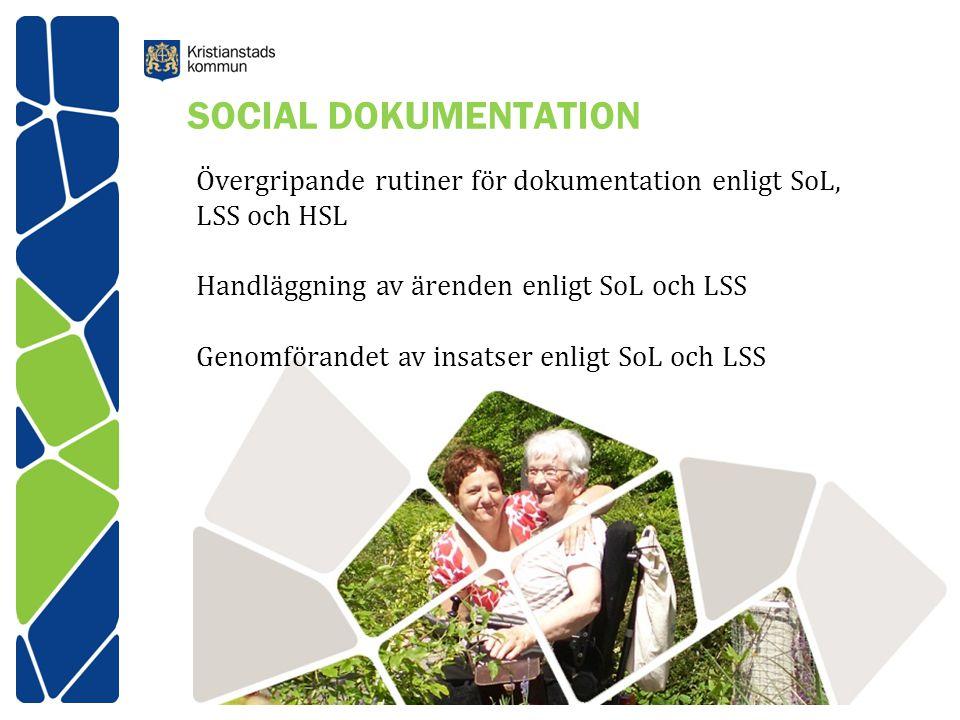 SOCIAL DOKUMENTATION Övergripande rutiner för dokumentation enligt SoL, LSS och HSL Handläggning av ärenden enligt SoL och LSS Genomförandet av insatser enligt SoL och LSS