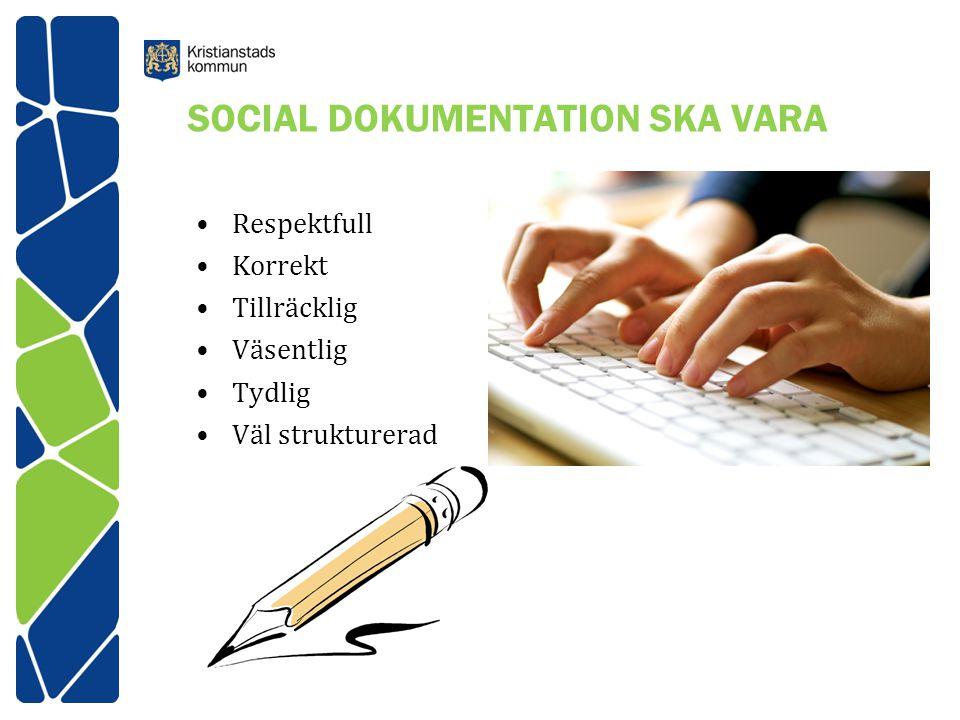 SOCIAL DOKUMENTATION SKA VARA Respektfull Korrekt Tillräcklig Väsentlig Tydlig Väl strukturerad