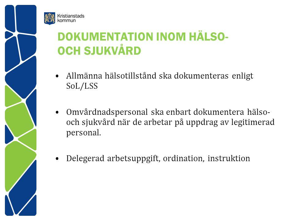 DOKUMENTATION INOM HÄLSO- OCH SJUKVÅRD Allmänna hälsotillstånd ska dokumenteras enligt SoL/LSS Omvårdnadspersonal ska enbart dokumentera hälso- och sjukvård när de arbetar på uppdrag av legitimerad personal.