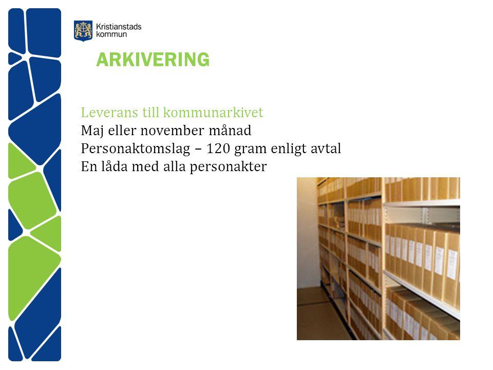 ARKIVERING Leverans till kommunarkivet Maj eller november månad Personaktomslag – 120 gram enligt avtal En låda med alla personakter