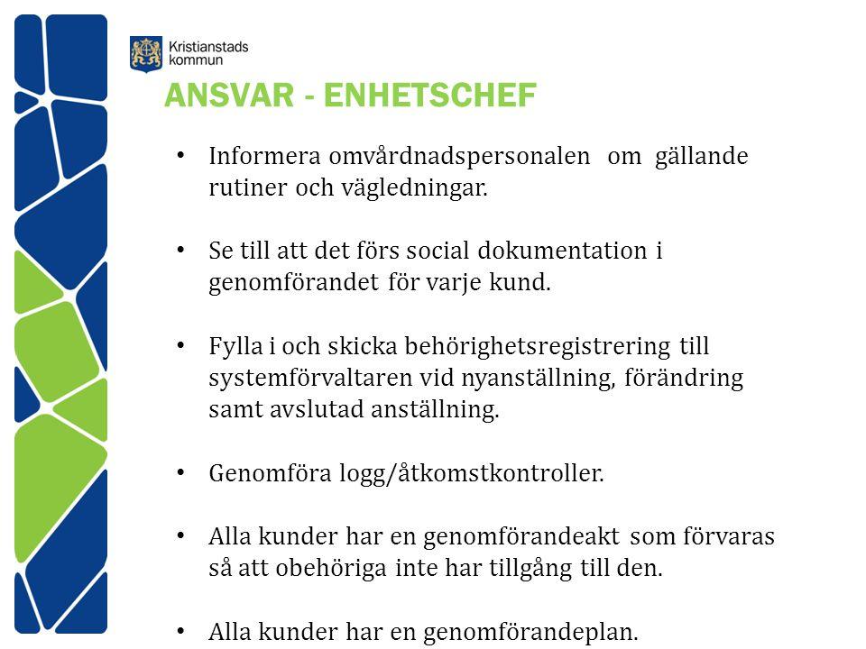 ANSVAR - ENHETSCHEF Informera omvårdnadspersonalen om gällande rutiner och vägledningar.