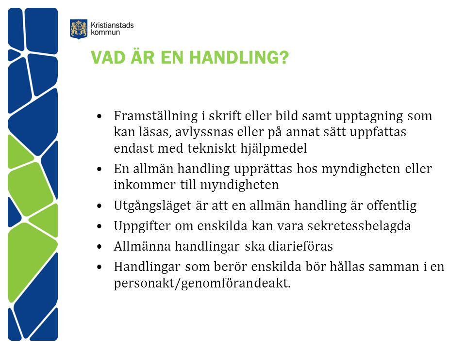 VAD ÄR EN HANDLING? Framställning i skrift eller bild samt upptagning som kan läsas, avlyssnas eller på annat sätt uppfattas endast med tekniskt hjälp