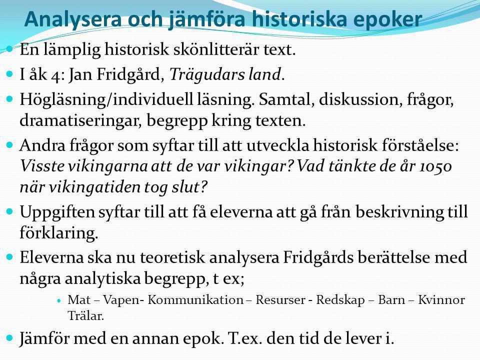 Analysera och jämföra historiska epoker En lämplig historisk skönlitterär text. I åk 4: Jan Fridgård, Trägudars land. Högläsning/individuell läsning.