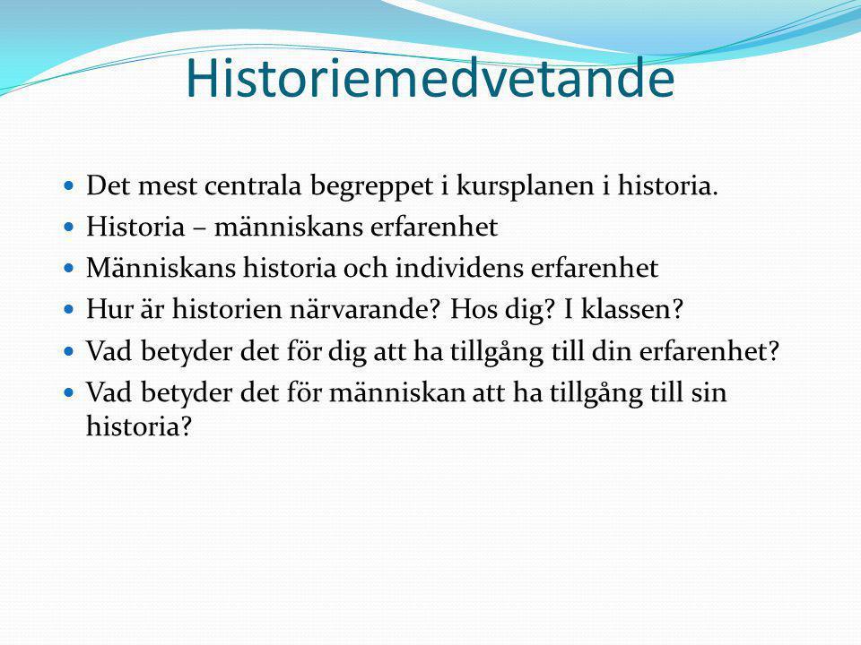Historiemedvetande Det mest centrala begreppet i kursplanen i historia. Historia – människans erfarenhet Människans historia och individens erfarenhet