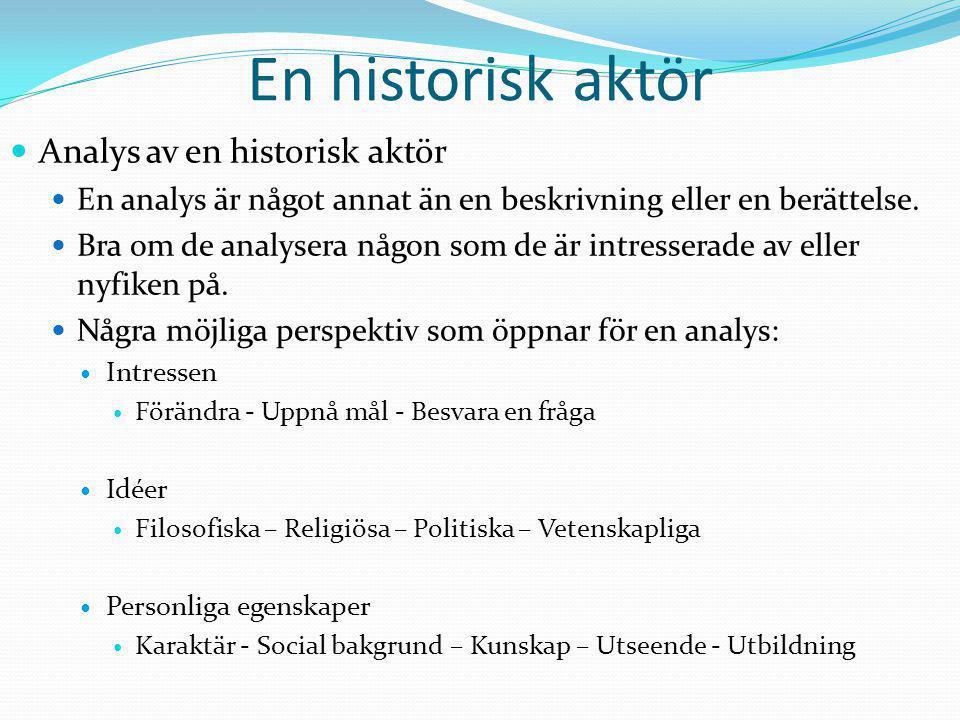 En historisk aktör Analys av en historisk aktör En analys är något annat än en beskrivning eller en berättelse. Bra om de analysera någon som de är in