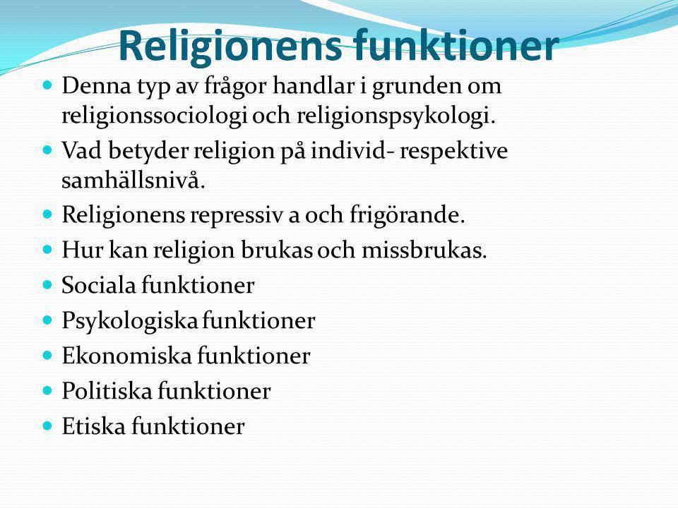 Religionens funktioner Denna typ av frågor handlar i grunden om religionssociologi och religionspsykologi. Vad betyder religion på individ- respektive