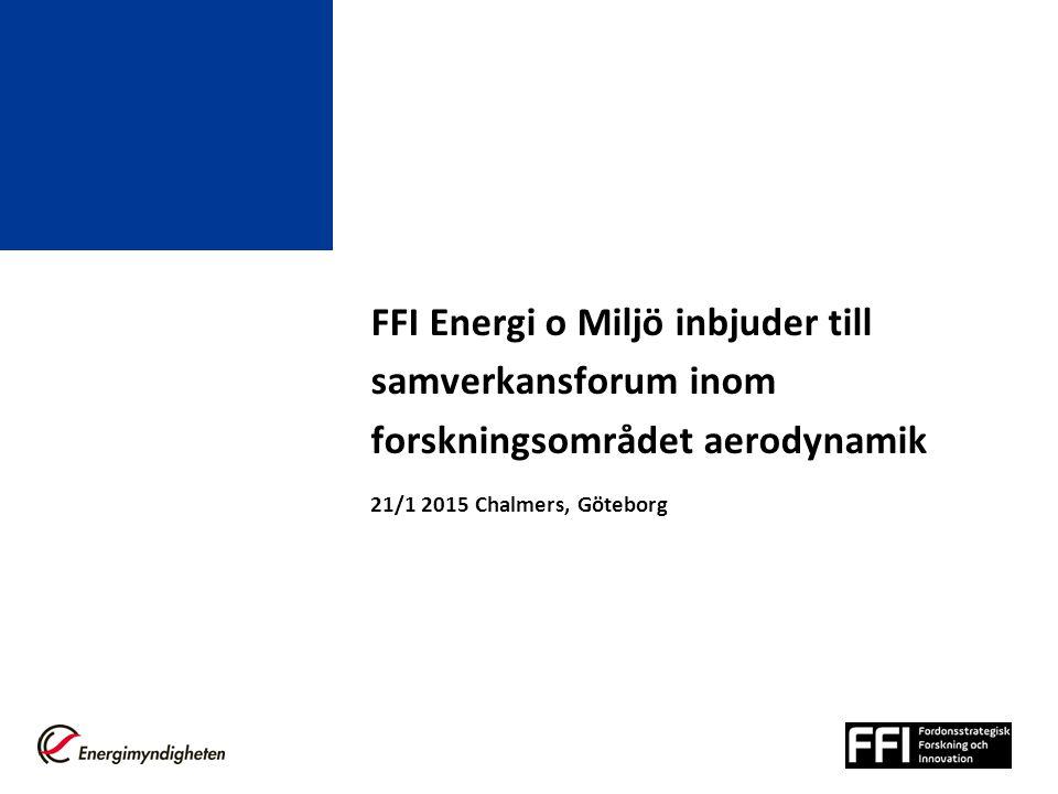 FFI Energi o Miljö inbjuder till samverkansforum inom forskningsområdet aerodynamik 21/1 2015 Chalmers, Göteborg