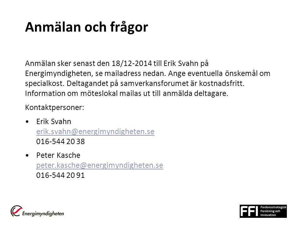Anmälan och frågor Anmälan sker senast den 18/12-2014 till Erik Svahn på Energimyndigheten, se mailadress nedan.