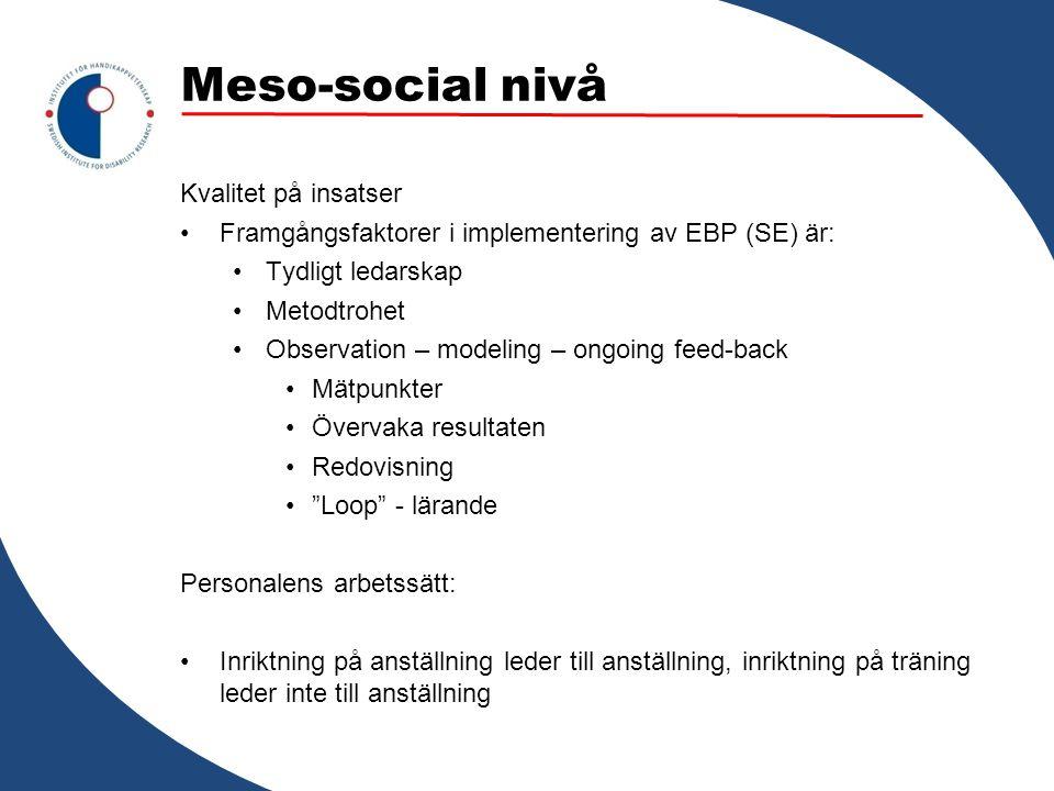 Meso-social nivå Kvalitet på insatser Framgångsfaktorer i implementering av EBP (SE) är: Tydligt ledarskap Metodtrohet Observation – modeling – ongoin