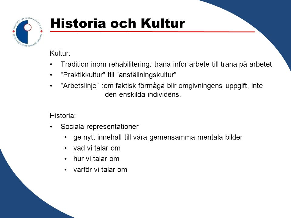 """Historia och Kultur Kultur: Tradition inom rehabilitering: träna inför arbete till träna på arbetet """"Praktikkultur"""" till """"anställningskultur"""" """"Arbetsl"""