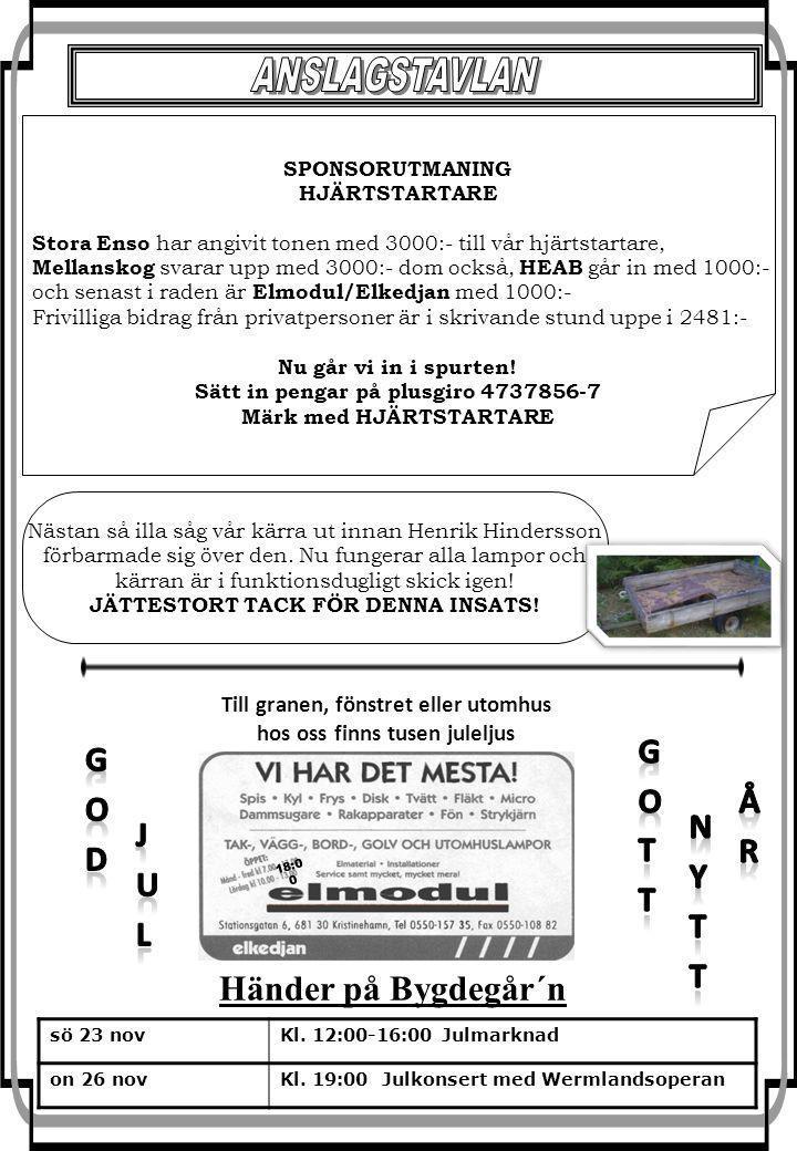 SPONSORUTMANING HJÄRTSTARTARE Stora Enso har angivit tonen med 3000:- till vår hjärtstartare, Mellanskog svarar upp med 3000:- dom också, HEAB går in