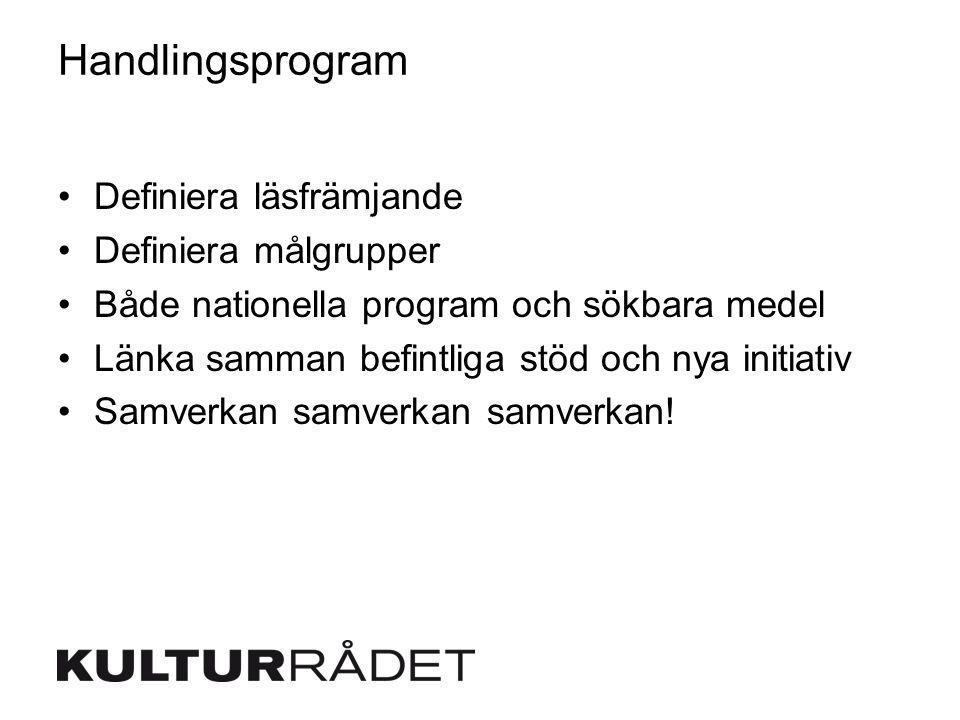 Handlingsprogram Definiera läsfrämjande Definiera målgrupper Både nationella program och sökbara medel Länka samman befintliga stöd och nya initiativ Samverkan samverkan samverkan!