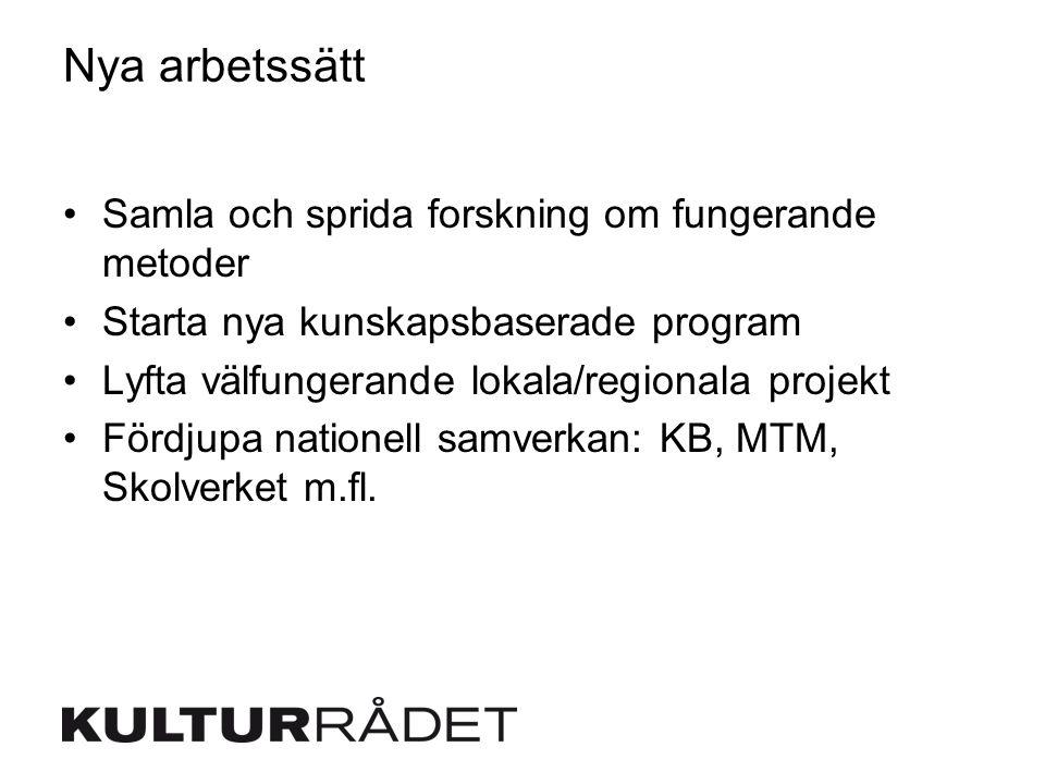 Nya arbetssätt Samla och sprida forskning om fungerande metoder Starta nya kunskapsbaserade program Lyfta välfungerande lokala/regionala projekt Fördjupa nationell samverkan: KB, MTM, Skolverket m.fl.