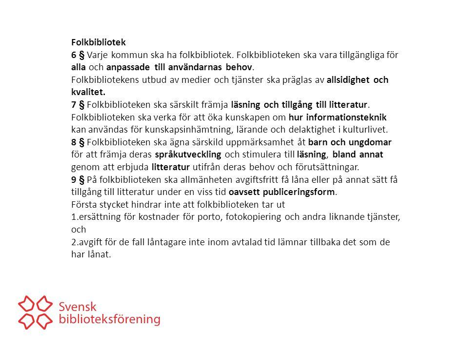 Folkbibliotek 6 § Varje kommun ska ha folkbibliotek. Folkbiblioteken ska vara tillgängliga för alla och anpassade till användarnas behov. Folkbibliote