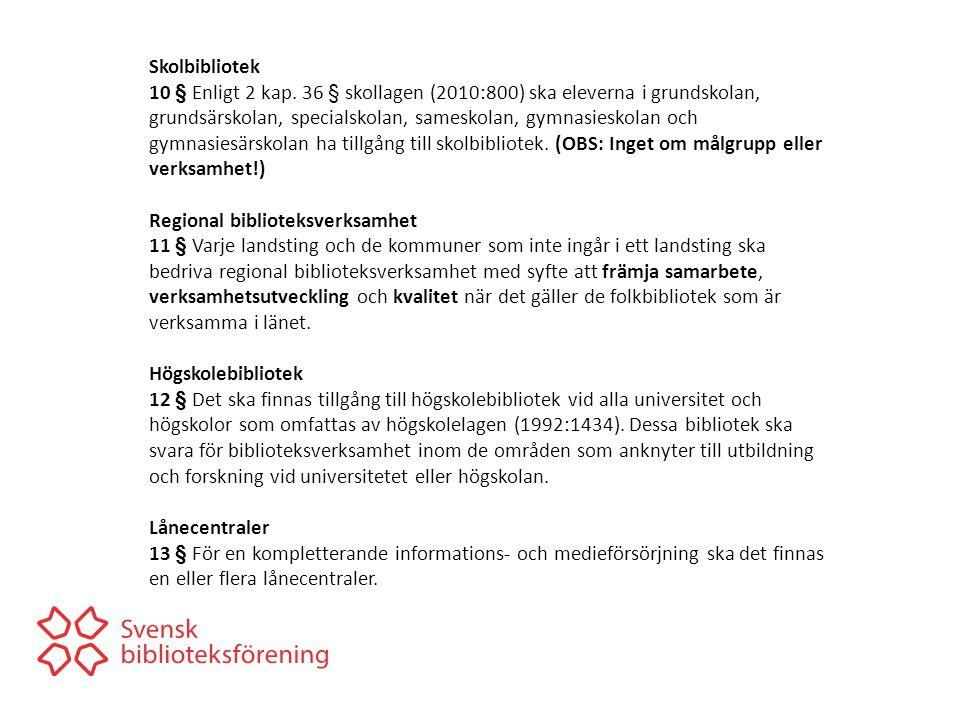 Skolbibliotek 10 § Enligt 2 kap. 36 § skollagen (2010:800) ska eleverna i grundskolan, grundsärskolan, specialskolan, sameskolan, gymnasieskolan och g
