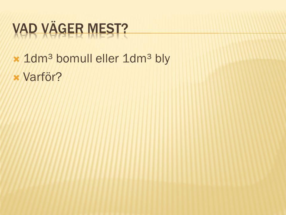  1dm³ bomull eller 1dm³ bly  Varför?