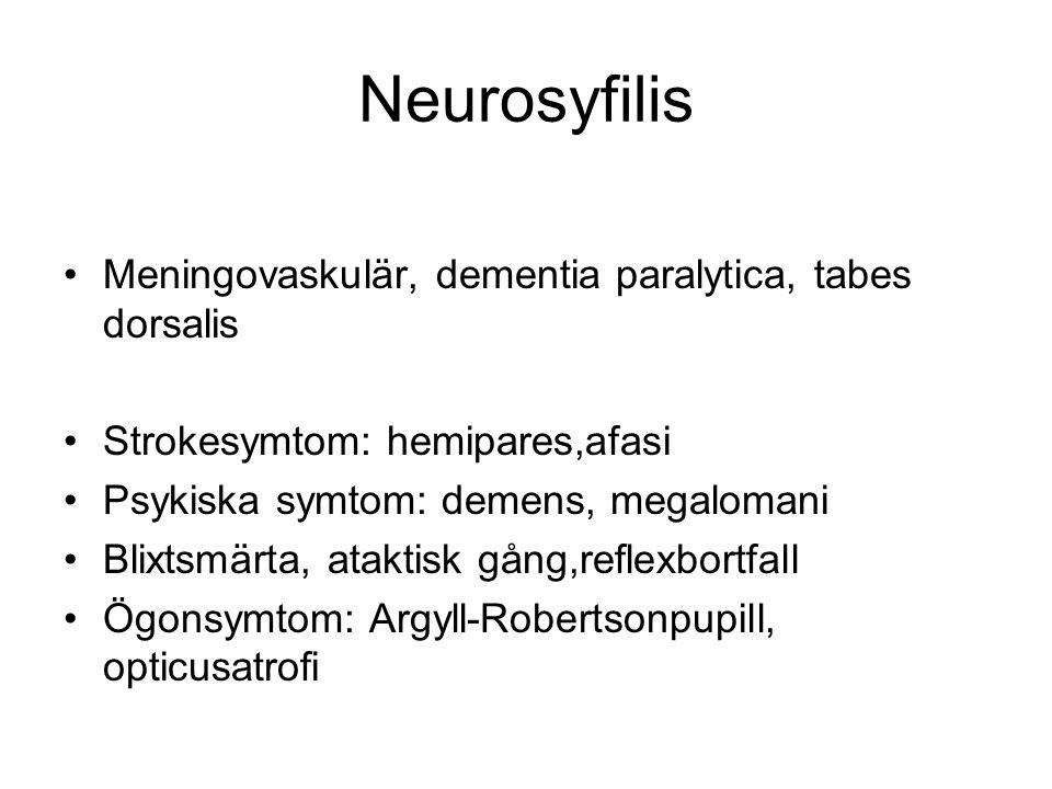 Meningovaskulär, dementia paralytica, tabes dorsalis Strokesymtom: hemipares,afasi Psykiska symtom: demens, megalomani Blixtsmärta, ataktisk gång,refl