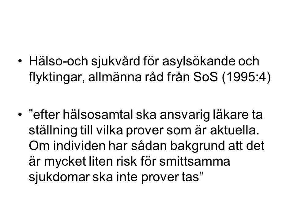 """Hälso-och sjukvård för asylsökande och flyktingar, allmänna råd från SoS (1995:4) """"efter hälsosamtal ska ansvarig läkare ta ställning till vilka prove"""