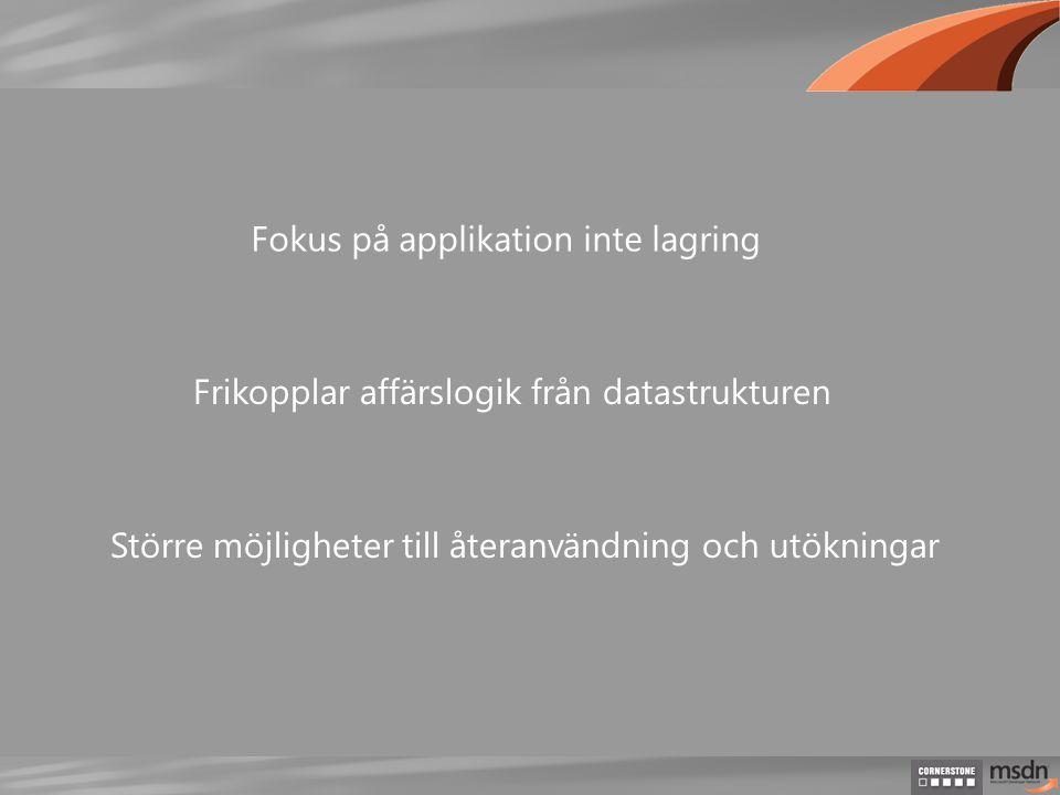 Fokus på applikation inte lagring Frikopplar affärslogik från datastrukturen Större möjligheter till återanvändning och utökningar