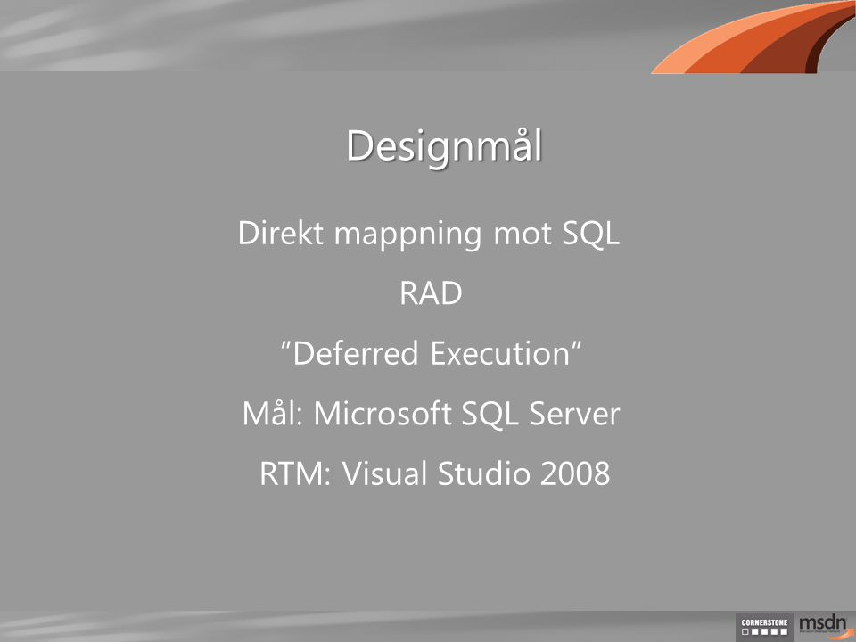Direkt mappning mot SQL RAD Mål: Microsoft SQL Server Deferred Execution Designmål RTM: Visual Studio 2008