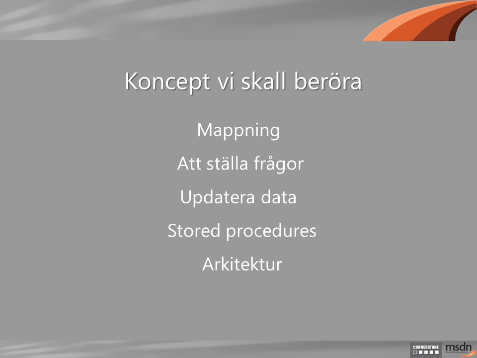 Mappning Att ställa frågor Stored procedures Updatera data Koncept vi skall beröra Arkitektur