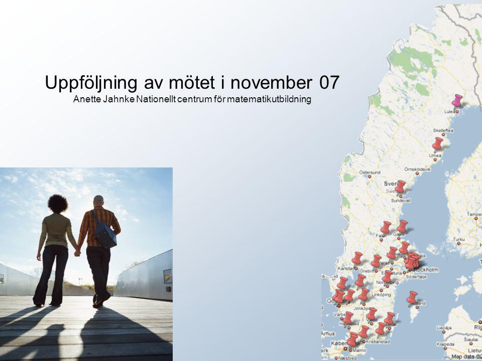 Uppföljning av mötet i november 07 Anette Jahnke Nationellt centrum för matematikutbildning