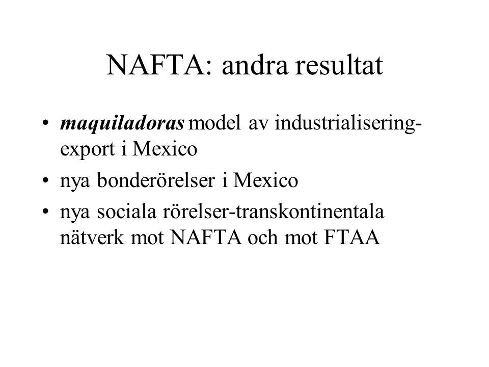 NAFTA: andra resultat maquiladoras model av industrialisering- export i Mexico nya bonderörelser i Mexico nya sociala rörelser-transkontinentala nätve