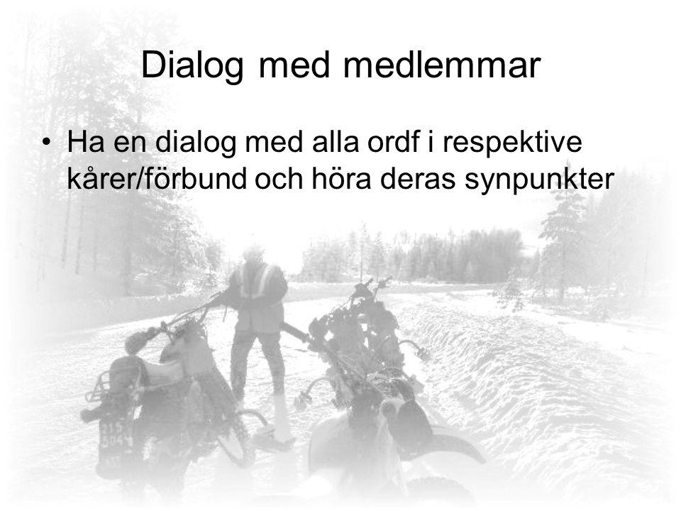 Dialog med medlemmar Ha en dialog med alla ordf i respektive kårer/förbund och höra deras synpunkter