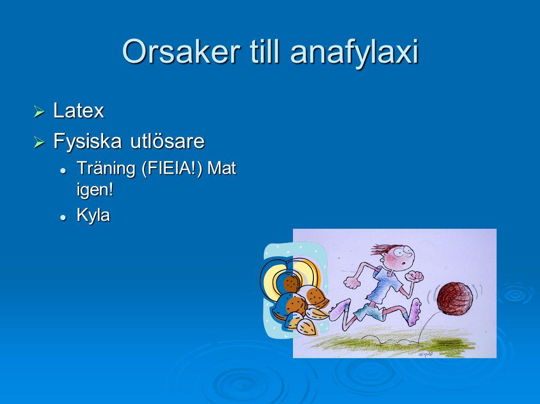 Orsaker till anafylaxi  Latex  Fysiska utlösare Träning (FIEIA!) Mat igen.