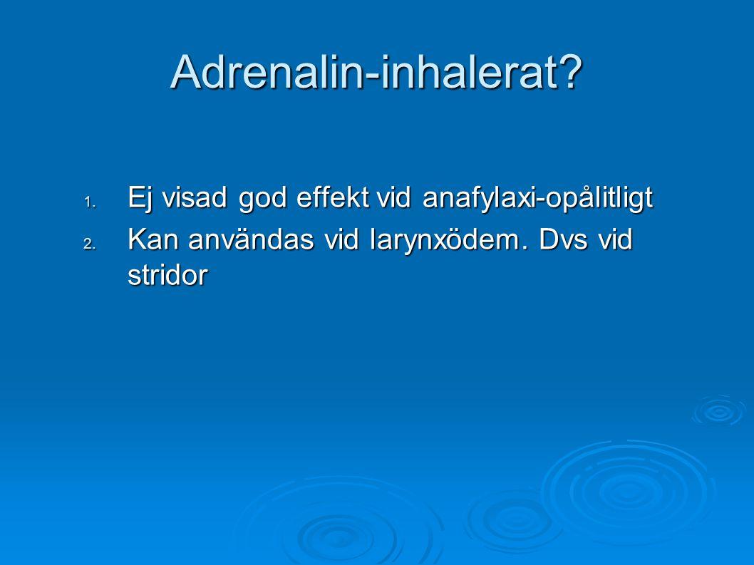 Adrenalin-inhalerat.1. Ej visad god effekt vid anafylaxi-opålitligt 2.