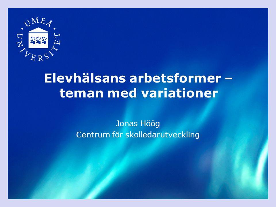 Elevhälsans arbetsformer – teman med variationer Jonas Höög Centrum för skolledarutveckling