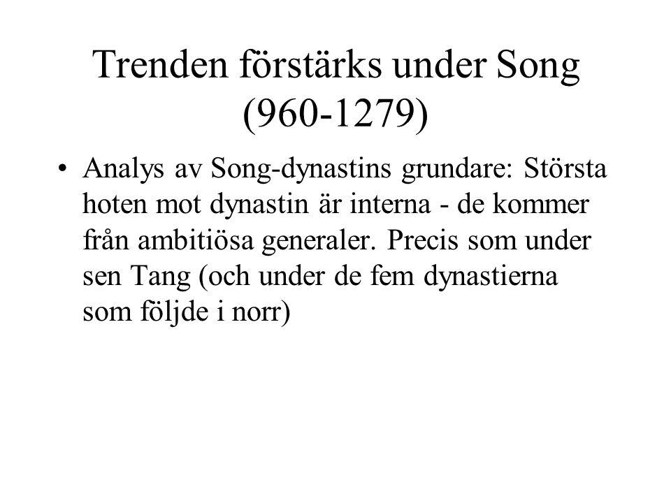 Trenden förstärks under Song (960-1279) Analys av Song-dynastins grundare: Största hoten mot dynastin är interna - de kommer från ambitiösa generaler.