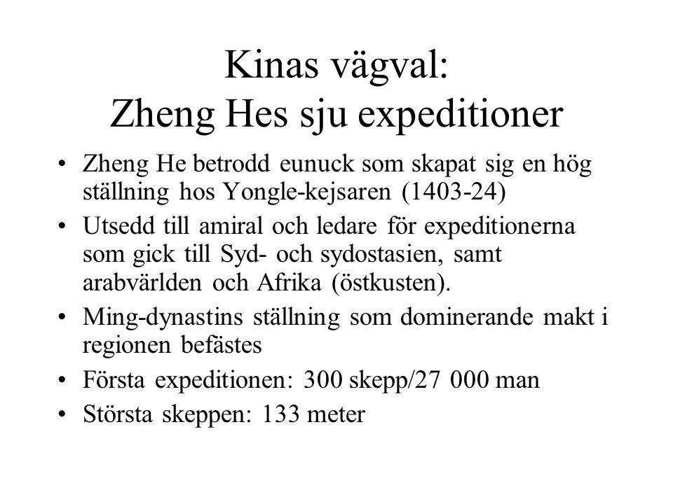 Kinas vägval: Zheng Hes sju expeditioner Zheng He betrodd eunuck som skapat sig en hög ställning hos Yongle-kejsaren (1403-24) Utsedd till amiral och ledare för expeditionerna som gick till Syd- och sydostasien, samt arabvärlden och Afrika (östkusten).