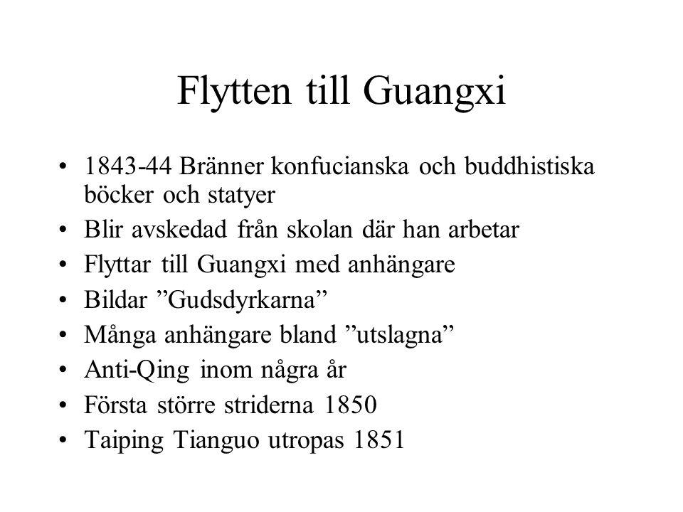 Flytten till Guangxi 1843-44 Bränner konfucianska och buddhistiska böcker och statyer Blir avskedad från skolan där han arbetar Flyttar till Guangxi med anhängare Bildar Gudsdyrkarna Många anhängare bland utslagna Anti-Qing inom några år Första större striderna 1850 Taiping Tianguo utropas 1851