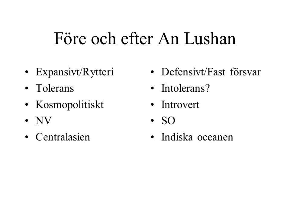 Före och efter An Lushan Expansivt/Rytteri Tolerans Kosmopolitiskt NV Centralasien Defensivt/Fast försvar Intolerans.