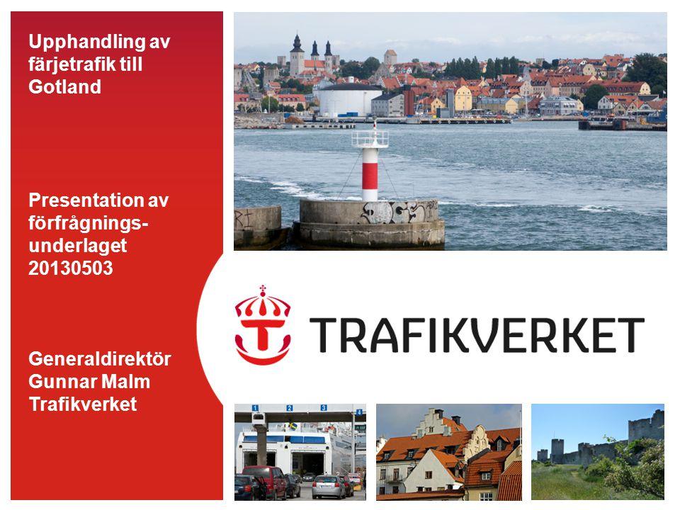 Upphandling av färjetrafik till Gotland Presentation av förfrågnings- underlaget 20130503 Generaldirektör Gunnar Malm Trafikverket