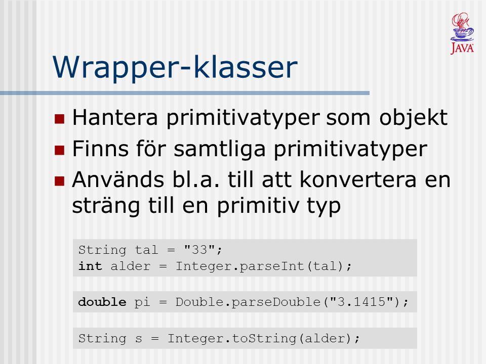 Wrapper-klasser Hantera primitivatyper som objekt Finns för samtliga primitivatyper Används bl.a.