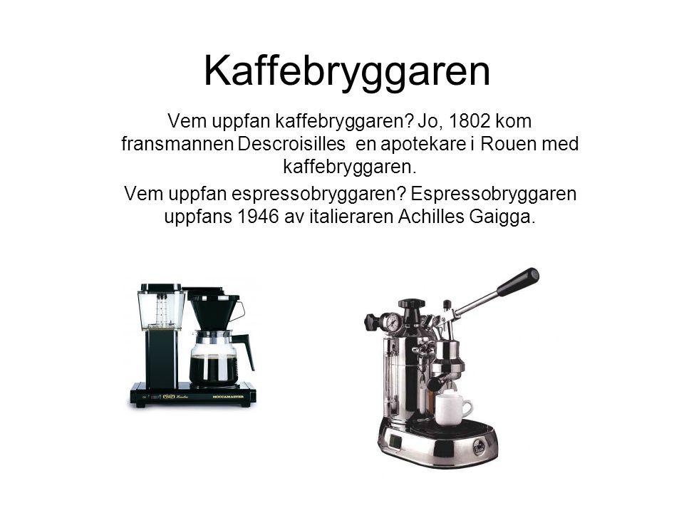 Kaffebryggaren Vem uppfan kaffebryggaren? Jo, 1802 kom fransmannen Descroisilles en apotekare i Rouen med kaffebryggaren. Vem uppfan espressobryggaren