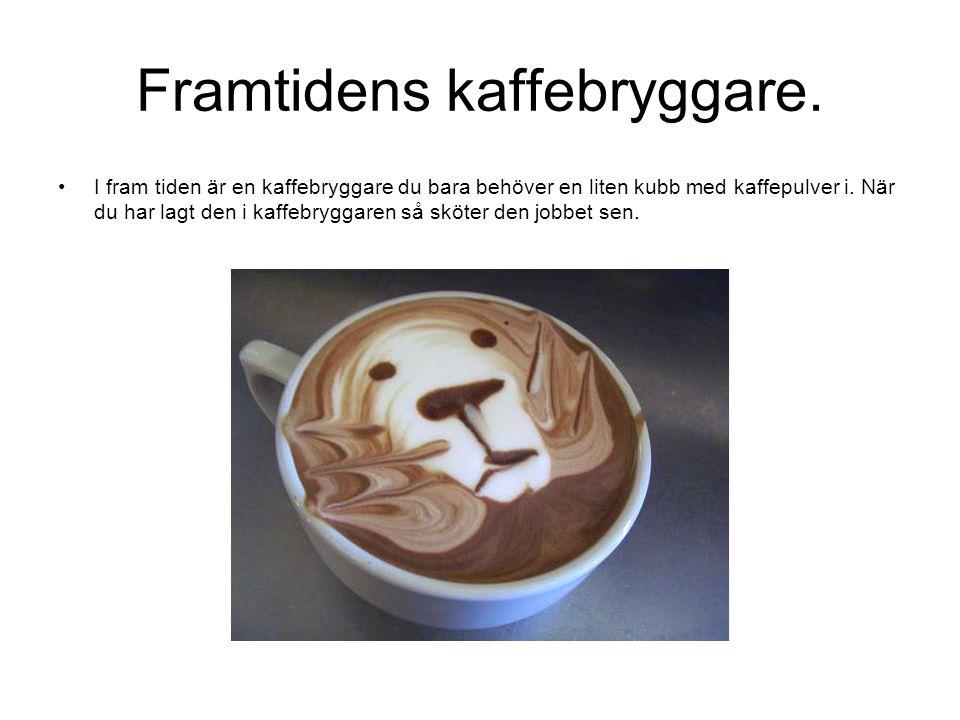 Framtidens kaffebryggare. I fram tiden är en kaffebryggare du bara behöver en liten kubb med kaffepulver i. När du har lagt den i kaffebryggaren så sk