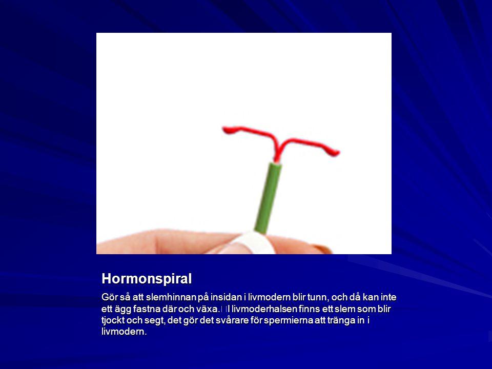Hormonspiral Gör så att slemhinnan på insidan i livmodern blir tunn, och då kan inte ett ägg fastna där och växa. I livmoderhalsen finns ett slem som