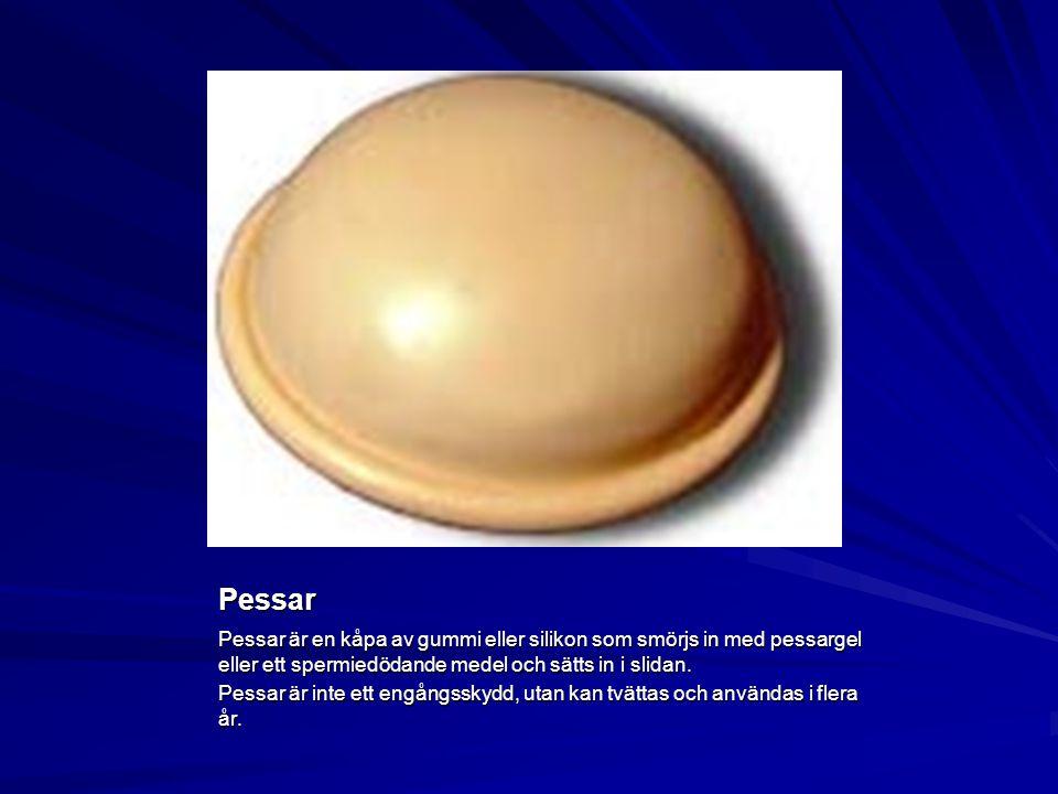 Pessar Pessar är en kåpa av gummi eller silikon som smörjs in med pessargel eller ett spermiedödande medel och sätts in i slidan. Pessar är inte ett e
