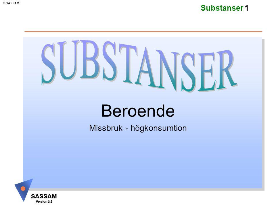 SASSAM Version 1.1 © SASSAM SASSAM Version 1.1 SASSAM Version 2.0 Substanser 1 Beroende Missbruk - högkonsumtion
