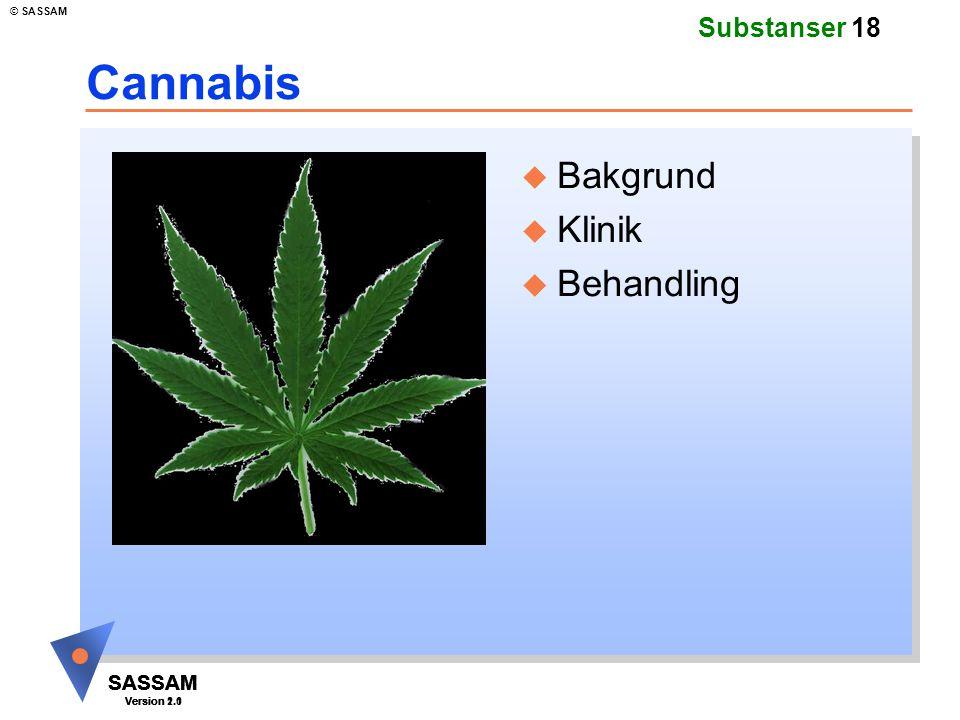 SASSAM Version 1.1 © SASSAM SASSAM Version 1.1 SASSAM Version 2.0 Substanser 18 Cannabis u Bakgrund u Klinik u Behandling